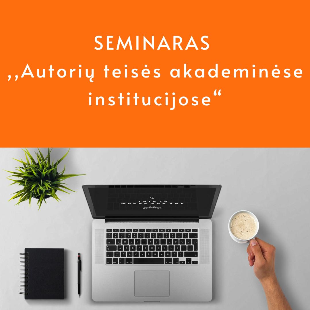 """Seminaras ,,Autorių teisės akademinėse institucijose"""""""