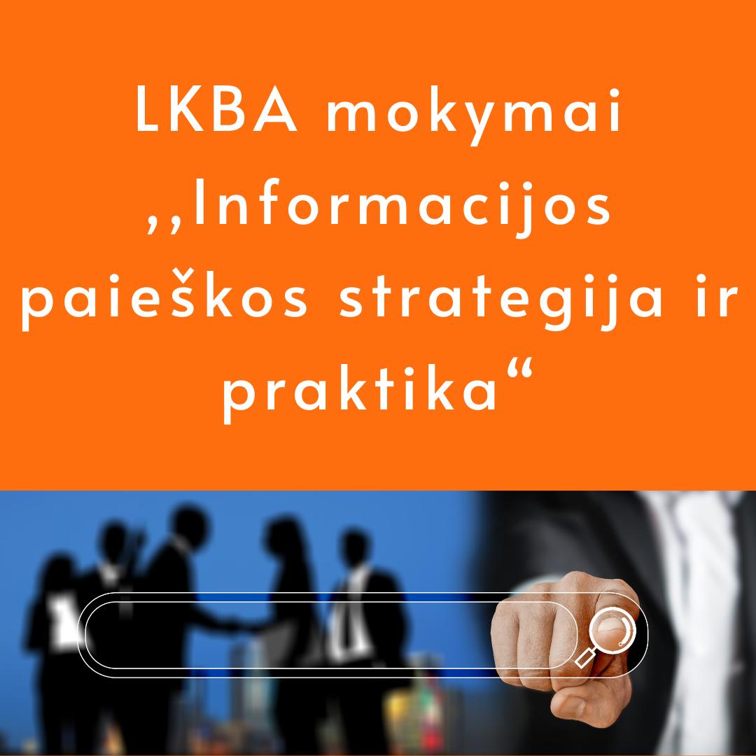 """LKBA mokymai ,,Informacijos paieškos strategija ir praktika"""""""